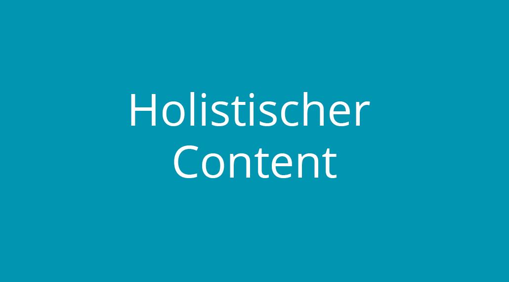 Holistischer Content: SEO-Wunderwuzzi oder Eintagsfliege?